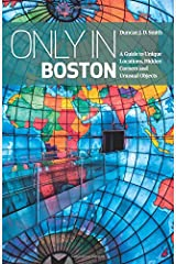 Only in Boston: A Guide to Unique Locations, Hidden Corners and Unusual Objects (Only in Guides) ペーパーバック