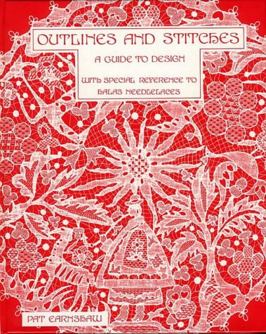 Outlines and Stitches: A Guide to Design with Special Reference to Halas Needlelaces