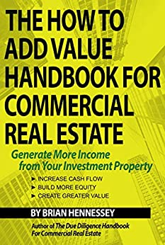 The How To Add Value Handbook For Commercial Real Estate: Generate More Income from Your Investment Property by [Hennessey, Brian]