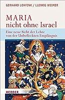 Maria - nicht ohne Israel: Eine neue Sicht der Lehre von der Unbefleckten Empfaengnis