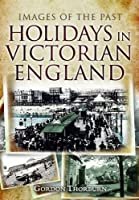 Holidays in Victorian England (Images of the Past)