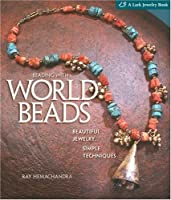 Beading With World Beads: Beautiful Jewelry, Simple Techniques (Lark Jewelry Books)