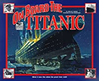 On Board the Titanic: I Was There: On Board the Titanic