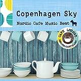 Copenhagen Sky ~ 厳選・北欧カフェミュージックベスト(Cafe lounge Mix)