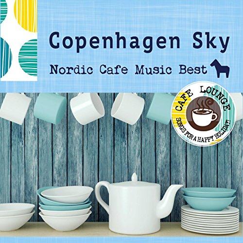 Copenhagen Sky ~ 厳選・北欧カフェミュージッ...