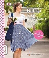 Naehen fuer den Babybauch: Umstandsmode - Stillkleidung - Lieblingssachen abaendern - Praktisches fuers Baby