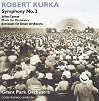 Symphonic Works by ROBERT KURKA (2004-06-29)