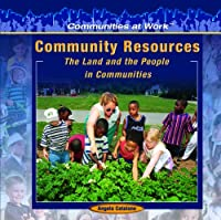 Community Resources: The Land And The People In Communities (Communities at Work)