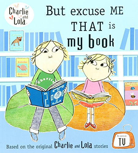 Download Charlie and Lola: But Excuse Me That is My Book 0141500530