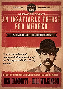 An Insatiable Thirst for Murder: Serial Killer Henry Holmes - The Novel by [Hammott, Ben, Wilkinson, Bill]