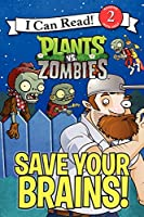 Plants vs. Zombies: Save Your Brains! (I Can Read Level 2)