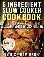 5 Ingredient Slow Cooker Cookbook: More Quick and Easy 5 Ingredient Crock Pot Recipes