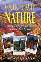 Our True Nature - Finding a Zest for Life in the National Park System