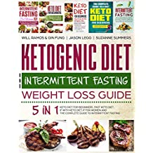 Ketogenic Diet and Intermittent Fasting Weight Loss Guide : 5 in 1 Keto Diet For Beginners , Fast Keto Diet , IF With Keto Diet, IF for Women and the Complete Guide To Intermittent Fasting