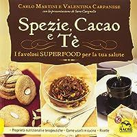 Spezie, cacao e tè. I favolosi superfood per la tua salute