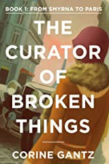 The Curator of Broken Things Book 1: From Smyrna to Paris (The Curator of Broken Things Trilogy) Kindle Edition