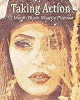 Taking Action: 12 Month Blank Weekly Planner Notebook Diary 8 X 10 4 Pages Per Week 2 Month View Pages Lady in Hat
