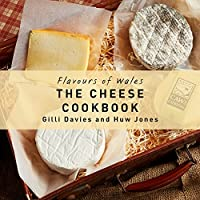 The Cheese Cookbook (Flavours of Wales)
