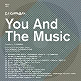 YOU AND THE MUSIC compiled by DJ KAWASAKI 画像