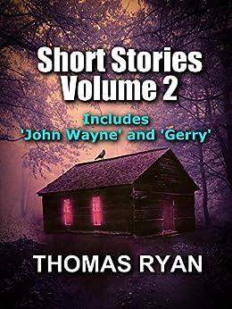 Short Stories Volume 2: Incudes 'John Wayne' and 'Gerry' by [Ryan, Thomas]