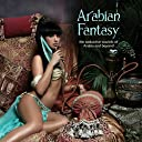 Arabian Fantasy: The Seductive Sounds of Arabia and Beyond
