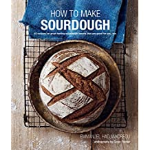 How to Make Sourdough: 47 recipes for great-tasting sourdough breads that are good for you, too.