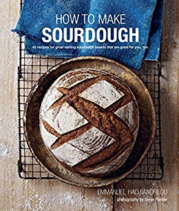 How to Make Sourdough: 47 recipes for great-tasting sourdough breads that are good for you, too. by [Hadjiandreou, Emmanuel]