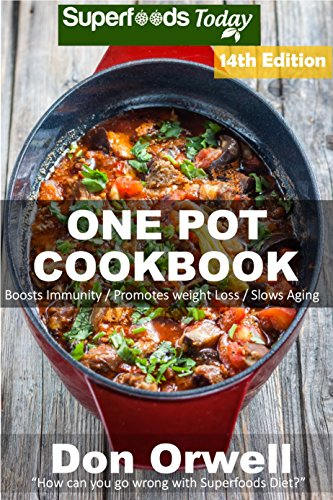 One Pot Cookbook: 230+ One Pot Meals, Dump Dinners Recipes, Quick & Easy Cooking Recipes, Antioxidants & Phytochemicals: Soups Stews and Chilis, Whole ... Diets, Gluten Free Cooking (English Edition)