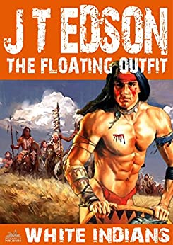 The Floating Outfit 17: White Indians (A Floating Outfit Western) by [Edson, J. T.]