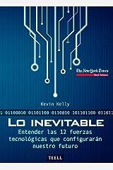 Lo inevitable: Entender las 12 fuerzas tecnológicas que configurarán nuestro futuro (Spanish Edition) Kindle Edition