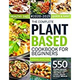 The Complete Plant Based Cookbook For Beginners: 550 Plant-Based Healthy Diet Recipes To Cook Quick & Easy Meals