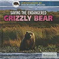 Saving the Endangered Grizzly Bear (Conservation of Endangered Species)