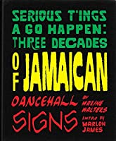 Serious T'ings Gonna Happen: Three Decades of Jamaican Dance Hall Signs