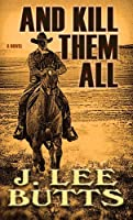 And Kill Them All: Taken from the Adventures of Texas Ranger Lucius Dodge (Wheeler Western)