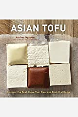Asian Tofu: Discover the Best, Make Your Own, and Cook It at Home [A Cookbook] Kindle Edition