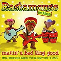 Rastamouse: the Album (Makin' a Bad Ting Good)