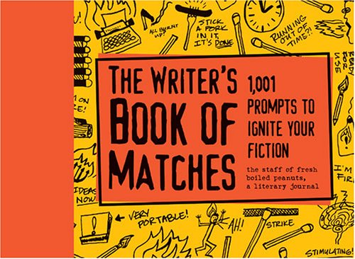 Download Writers Book of Matches: 1,001 Prompts to Ignite Your Fiction, the staff of fresh boiled peanuts, a literary journal (Writers Digest) 158297411X