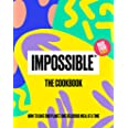 Impossible(tm) the Cookbook: How to Save Our Planet, One Delicious Meal at a Time