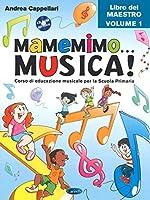 Mamemimo... musica! Corso di educazione musicale per la Scuola primaria. Libro del maestro