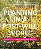 Planting in a Post-Wild World: Designing Plant Communities for Resilient Landscapes (English Edition)