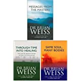 Dr. Brian Weiss 3 Books Collection Set (Messages From The Masters, Through Time Into Healing & Same Soul, Many Bodies)
