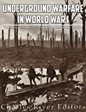 Underground Warfare in World War I: The History and Legacy of the Fighting Beneath and Between the Trenches (English Edition)
