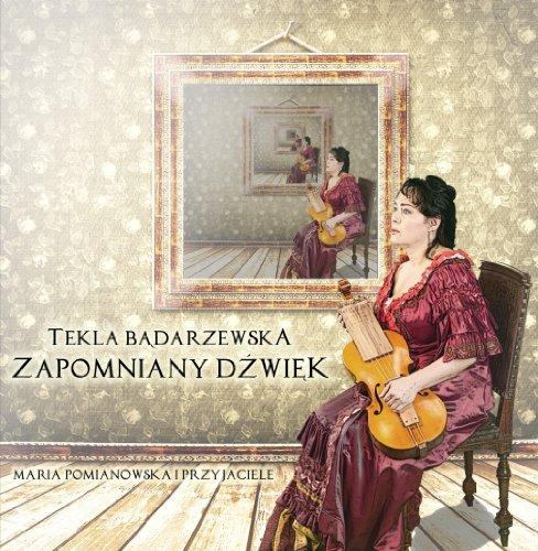 バダジェフスカ: 忘れられた音 (Tekla Badarzewska : Zapomniany Dzwiek / Maria Pomianowsk A I Przyjaciele) [輸入盤]