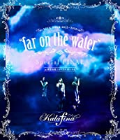"Kalafina LIVE TOUR 2015~2016 ""far on the water""Special Final @東京国際フォーラムホールA..."