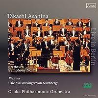 ベートーヴェン : 交響曲 第7番   ワーグナー : 楽劇 「ニュルンベルクのマイスタージンガー」より 第1幕への前奏曲 (Beethoven : Symphony No.7   Wagner : ''Die Meistersinger von Nurnberg'' / Takashi Asashina & Osaka Philharmonic Orchestra) (Live in Berlin)
