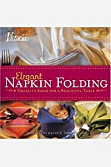 Victoria Elegant Napkin Folding: Creative Ideas for a Beautiful Table Paperback