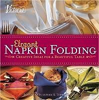 Victoria Elegant Napkin Folding: Creative Ideas for a Beautiful Table