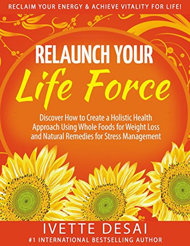 Relaunch Your Life Force; Reclaim Your Energy & Achieve Vitality For Life: Discover How to Create a Holistic Health Approach Using Whole Foods for Weight ... and a Healthy Lifestyle) (English Edition)