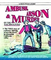 Ambush, Arson & Murder on the Nacimiento