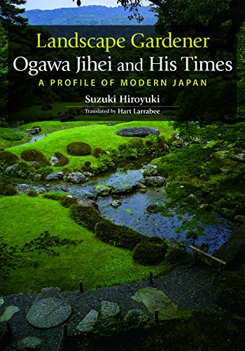 Landscape Gardener Ogawa Jihei and His Times: A Profile of Modern Japan (JAPAN LIBRARY)